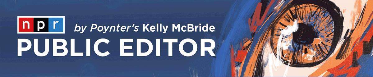 NPR Public Editor by Poynter's Kelly McBride